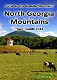 img - for North Georgia Mountains Travel Guide 2012: A Visit to the Georgia Mountains book / textbook / text book