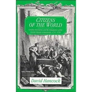 【クリックで詳細表示】Citizens of the World: London Merchants and the Integration of the British Atlantic Community, 1735?1785: David Hancock: 洋書