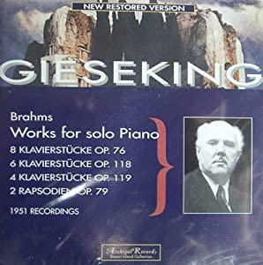 Walter Gieseking - Brahms: Works for Solo Piano 1951 recordings (Op. 76, Op. 118, Op. 119, Op. 79)