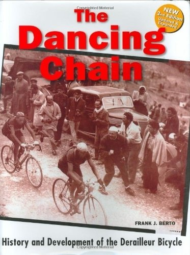 The Dancing Chain: History and Development of the Derailleur Bicycle by Frank Berto (2004-10-01) PDF