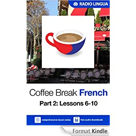 Coffee Break French 2: Lessons 6-10 - Learn French in your coffee break (English Edition)