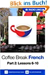Coffee Break French 2: Lessons 6-10 -...