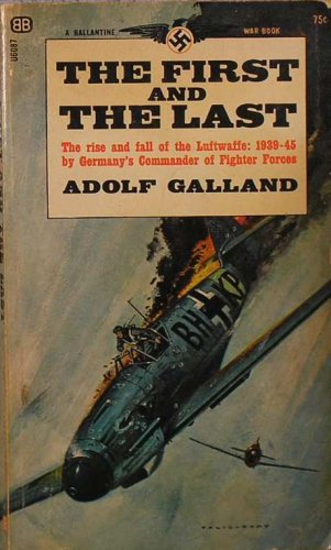 The First and the Last (The rise and fall of the Luftwaffe:1939-45), Adolf Galland