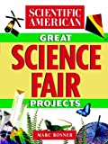 Scientific American The Scientific American Book of Great Science Fair Projects