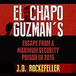 El Chapo Guzman's Escape from a Maximum Security Prison in 2015 | J. D. Rockefeller