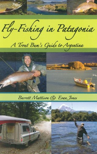 Fly Fishing in Argentina: A Trout Bum's Guide to Argentina
