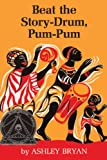 Beat The Story-Drum, Pum-Pum (Turtleback School & Library Binding Edition) (0808592246) by Bryan, Ashley