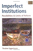Imperfect Institutions: Possibilities and Limits of Reform (Economics, Cognition, and Society)