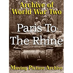 Archive of World War Two - Paris To The Rhine