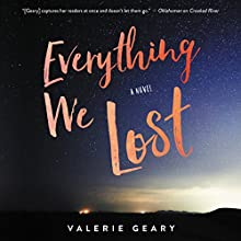 Everything We Lost: A Novel Audiobook by Valerie Geary Narrated by Jorjeana Marie