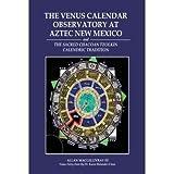 [The Venus Calendar Observatory at Aztec New Mexico[ THE VENUS CALENDAR OBSERVATORY AT AZTEC NEW MEXICO ] By Macgillivray...
