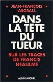 echange, troc Jean-François Abgrall, Samuel Luret - Dans la tête du tueur : Sur les traces de Francis Heaulme
