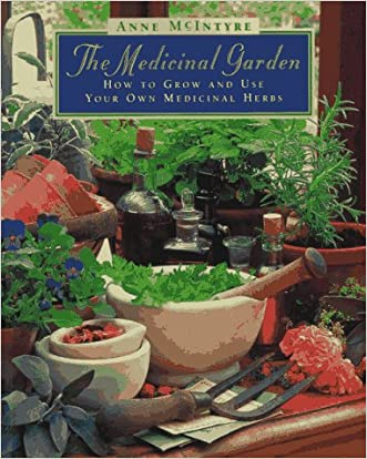 The Medicinal Garden: How to Grow and Use Your Own Medicinal Herbs written by Anne McIntyre