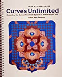 img - for Curves Unlimited: Expanding the Curved Two-Patch System to Soften Shapes and Create New Patterns book / textbook / text book