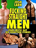 img - for Fucking Straight Men Bundle (Four Erotic Gay Sex Seduction Stories) book / textbook / text book