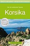 Wanderf�hrer Korsika: Die 40 sch�nsten Wandertouren auf der Insel der Kontraste, rund um Bastia und Ajaccio, inkl. Wanderkarten und GPS-Daten zum Download (Bruckmanns Wanderf�hrer)