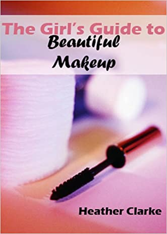 The Girl's Guide to Beautiful Makeup written by Heather Clarke
