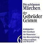 Rotkäppchen, Der Eisenhans, Schneeweißchen und Rosenrot: Die schönsten Märchen der Gebrüder Grimm 6 |  Brüder Grimm