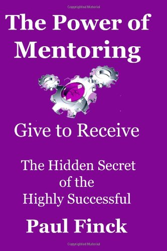 The Power of Mentoring   Give to Receive -   The Hidden Secret of the  Highly Su