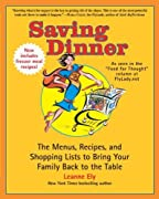 Saving Dinner: The Menus, Recipes, and Shopping Lists to Bring Your Family Back to the Table [Paperback] [2009] (Author) Leanne Ely