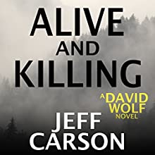 Alive and Killing: David Wolf, Book 3 Audiobook by Jeff Carson Narrated by Sean Patrick Hopkins