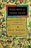 Wise Men and Their Tales: Portraits of Biblical, Talmudic, and Hasidic Masters (0805211209) by Wiesel, Elie
