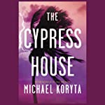 The Cypress House | Michael Koryta