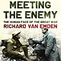 Meeting the Enemy: The Human Face of the Great War (       UNABRIDGED) by Richard van Emden Narrated by Derek Perkins