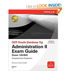 OCP Oracle Database 11g Administration II Exam Guide: Exam 1Z0-053 (Oracle Press) Bob Bryla