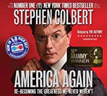 America Again: Re-becoming the Greatness We Never Weren't (       UNABRIDGED) by Stephen Colbert Narrated by Stephen Colbert, Tim Meadows, Jordin Ruderman