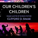 Our Children's Children Audiobook by Clifford Simak Narrated by Fleet Cooper