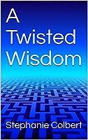 A Twisted Wisdom