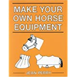 Make Your Own Horse Equipmentby Jean Perry