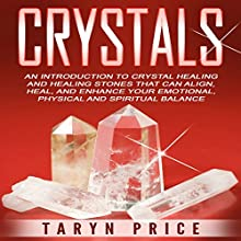 Crystals: An Introduction to Crystal Healing and Healing Stones That Can Align, Heal and Enhance Your Emotional, Physical and Spiritual Balance Audiobook by Taryn Price Narrated by Satauna Howery