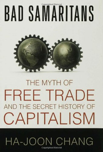 Bad Samaritans: The Myth of Free Trade and the Secret History of Capitalism: Ha-Joon Chang: 9781596913998: Amazon.com: Books