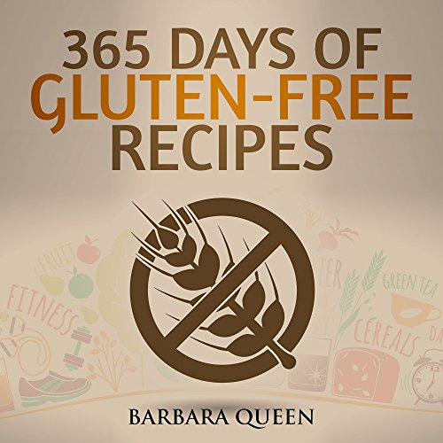 365 Days Of Gluten-Free Recipes Cookbook: Gluten Free Meals, Gluten Free Desserts Gluten Free Dinner by Barbara Queen