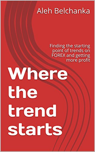 Where the trend starts. Best reversal strategy.: Finding the starting point of trends on FOREX and getting more profit