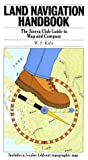 Land Navigation Handbook: The Sierra Club Guide to Map and Compass