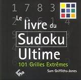 echange, troc Sam Griffiths-Jones - Le Livre du Sudoku Ultime : 101 Grilles Extrêmes