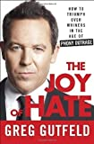 The Joy of Hate: How to Triumph over Whiners in the Age of Phony Outrage by Greg Gutfeld (Nov 13 2012)