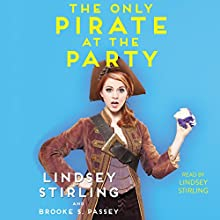The Only Pirate at the Party Audiobook by Lindsey Stirling, Brooke S. Passey Narrated by Lindsey Stirling