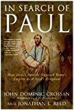 In Search of Paul: How Jesus Apostle Opposed Romes Empire with Gods Kingdom