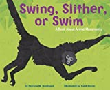 Swing, Slither, or Swim: A Book About Animal Movements (Animal Wise)