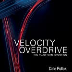 Velocity Overdrive: The Road To Reinvention   Dale Pollak