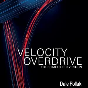 Velocity Overdrive: The Road To Reinvention | [Dale Pollak]