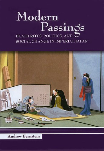 Modern Passings: Death Rites, Politics, and Social Change in Imperial Japan (Studies of the Weatherhead East Asian Institute)