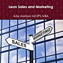 Lean Sales and Marketing (       UNABRIDGED) by Ade Asefeso, MCIPS MBA Narrated by Samuel Fleming