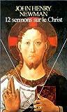echange, troc John Henry Newman - 12 sermons sur le Christ