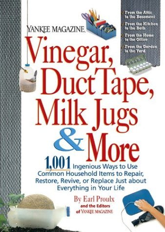 Yankee Magazine Vinegar, Duct Tape, Milk Jugs & More: 1, 001 Ingenious Ways to Use Common Household Items to Repair, Restore, Revive, or Replace Just about Everything in Your Life (Amazon affiliate link)