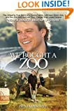 We Bought a Zoo: The Amazing True Story of a Young Family, a Broken Down Zoo, and the 200 Wild Animals that Changed T